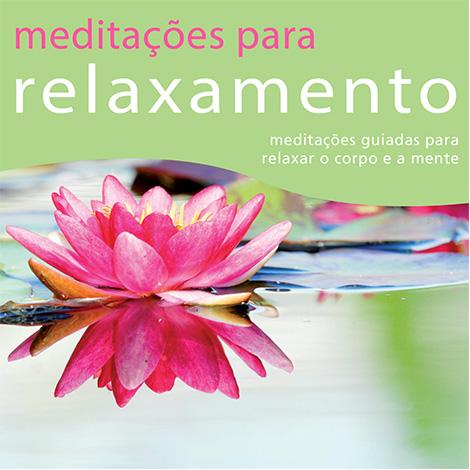 Meditações para Relaxamento - Para Relaxar Corpo e Mente